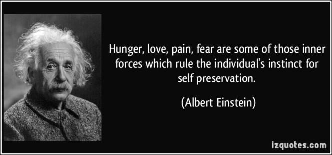 quote-hunger-love-pain-fear-are-some-of-those-inner-forces-which-rule-the-individual-s-instinct-for-albert-einstein-342045