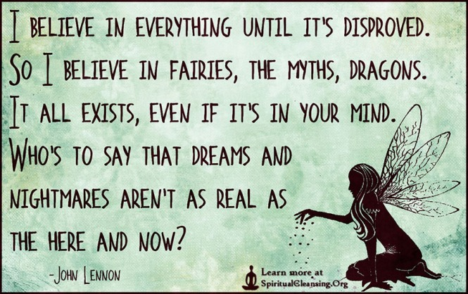 I-believe-in-everything-until-its-disproved.-So-I-believe-in-fairies-the-myths
