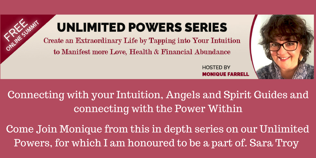 Come Join Monique from this in depth series on our Unlimited Powers, for which I am honoured to be a part of. Sara Troy