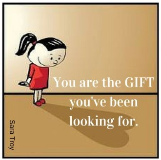 You are the GIFT you've been looking for.